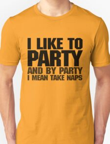 I like to party. And by party I mean take naps. T-Shirt