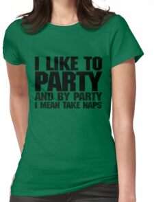 I like to party. And by party I mean take naps. Womens Fitted T-Shirt
