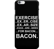 Exercise... bacon. iPhone Case/Skin