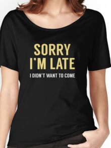 Sorry I'm Late Women's Relaxed Fit T-Shirt