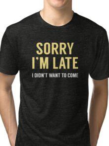 Sorry I'm Late Tri-blend T-Shirt