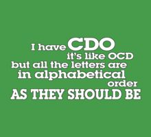 I have CDO It's like OCD but all the letters are in alphabetical order AS THEY SHOULD BE One Piece - Short Sleeve