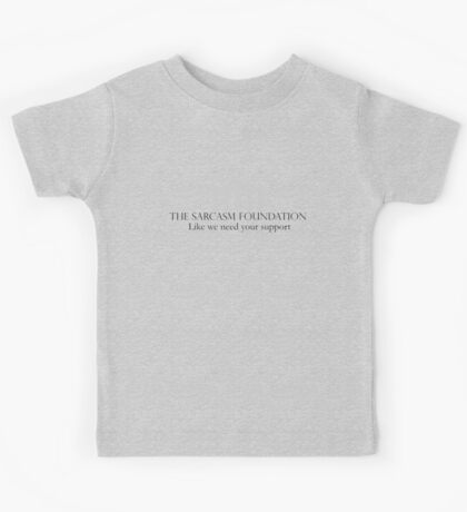 The Sarcasm Foundation Kids Tee