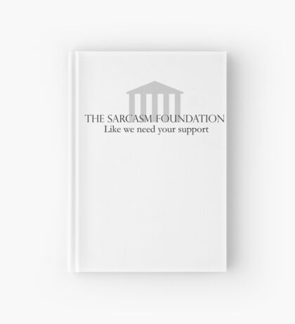 The Sarcasm Foundation Hardcover Journal