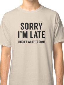 Sorry I'm Late Classic T-Shirt