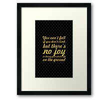 """You can't fall if you don't climb, but ther no joy in living your whole   life on the ground"" Framed Print"