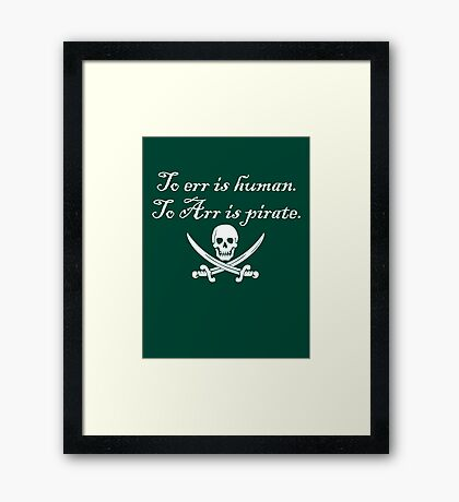 To err is human. To Arr is pirate. Framed Print
