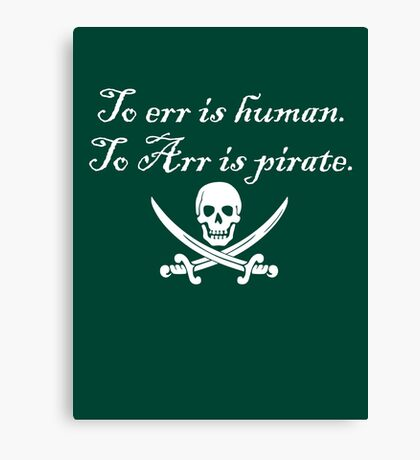To err is human. To Arr is pirate. Canvas Print