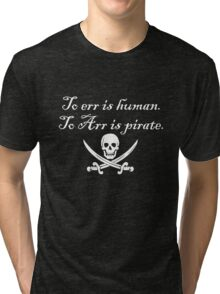 To err is human. To Arr is pirate. Tri-blend T-Shirt