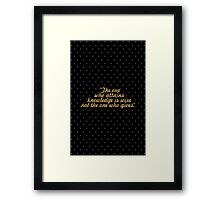 """The one who attains knowledge is wise not the one who gives."" Framed Print"