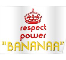 Respect, power, BANANA Poster