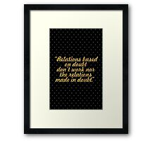 """Relations based on doubt don't work nor the relations made in doubt."" Framed Print"