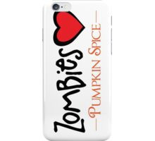 Zombies Love Pumpkin Spice iPhone Case/Skin
