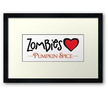 Zombies Love Pumpkin Spice Framed Print