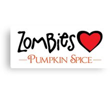 Zombies Love Pumpkin Spice Canvas Print