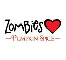 Zombies Love Pumpkin Spice Photographic Print