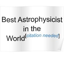 Best Astrophysicist in the World - Citation Needed! Poster