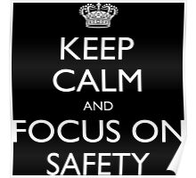 Keep Calm And Focus On Safety - Tshirts & Accessories Poster