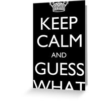 Keep Calm And Guess What - Tshirts & Accessories Greeting Card