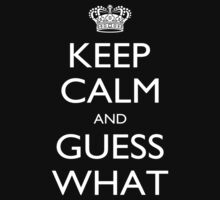 Keep Calm And Guess What - Tshirts & Accessories by tshirts2015