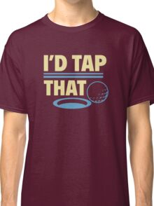 I'd Tap That Classic T-Shirt