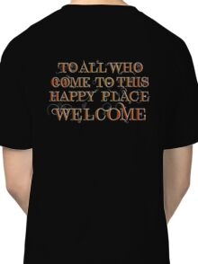 To All Who Come to This Happy Place (White) Classic T-Shirt