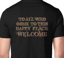 To All Who Come to This Happy Place (White) Unisex T-Shirt