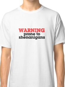 Warning prone to shenanigans Classic T-Shirt
