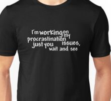 I'm working on my procrastination issues, just you wait and see Unisex T-Shirt