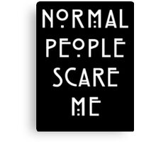 Normal People Scare Me - IV Canvas Print