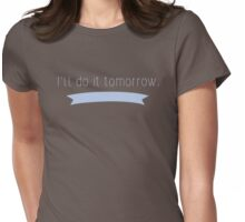 I'll Do It Tomorrow  Womens Fitted T-Shirt