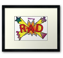 That's so Rad Framed Print