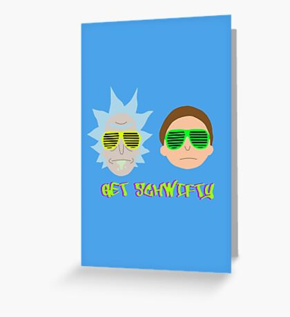Rick and Morty - Get Schwifty Greeting Card