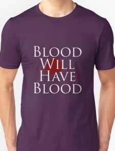 Blood Will Have Blood - Macbeth T-Shirt
