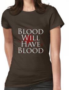 Blood Will Have Blood - Macbeth Womens Fitted T-Shirt