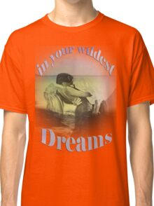 In Your Wildest Dreams-wall art+ Art + 44 Products Design  Classic T-Shirt