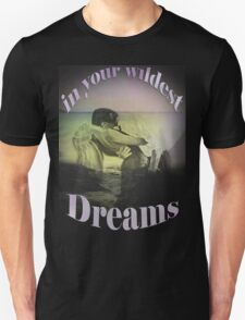 In Your Wildest Dreams-wall art+ Art + 44 Products Design  Unisex T-Shirt