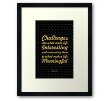 """Challenges are what make life interesting and overcoming them is what   makes life meaningful"" Joshva J. Marine Framed Print"