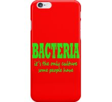 Bacteria, it's the only culture some people have geek funny nerd iPhone Case/Skin