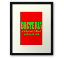 Bacteria, it's the only culture some people have geek funny nerd Framed Print