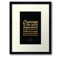 """Courage is the most important of all the virues because without courage, you can't practice any other virtue consistently"" Maya Angelou Framed Print"