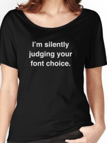 I'm Silently Judging Your Font Choice Women's Relaxed Fit T-Shirt