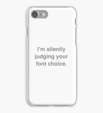 I'm Silently Judging Your Font Choice iPhone Case/Skin