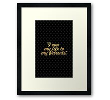 """I owe my life ito my parents."" Framed Print"