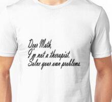 Dear math, i'm not your therapist geek funny nerd Unisex T-Shirt