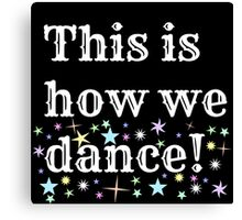 This is how we dance!  Canvas Print