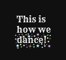 This is how we dance!  Unisex T-Shirt