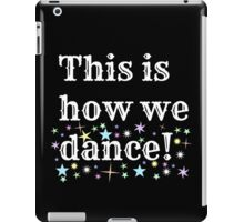 This is how we dance!  iPad Case/Skin
