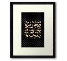 """Don't look back if you move ahead in life as only then you can make History"" Chandragupt Morya  Framed Print"