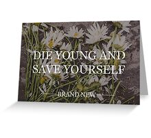 Die Young and Save Yourself Greeting Card
